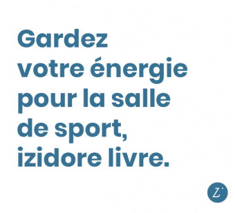 Gardez votre énergie pour la salle de sport, izidore livre.